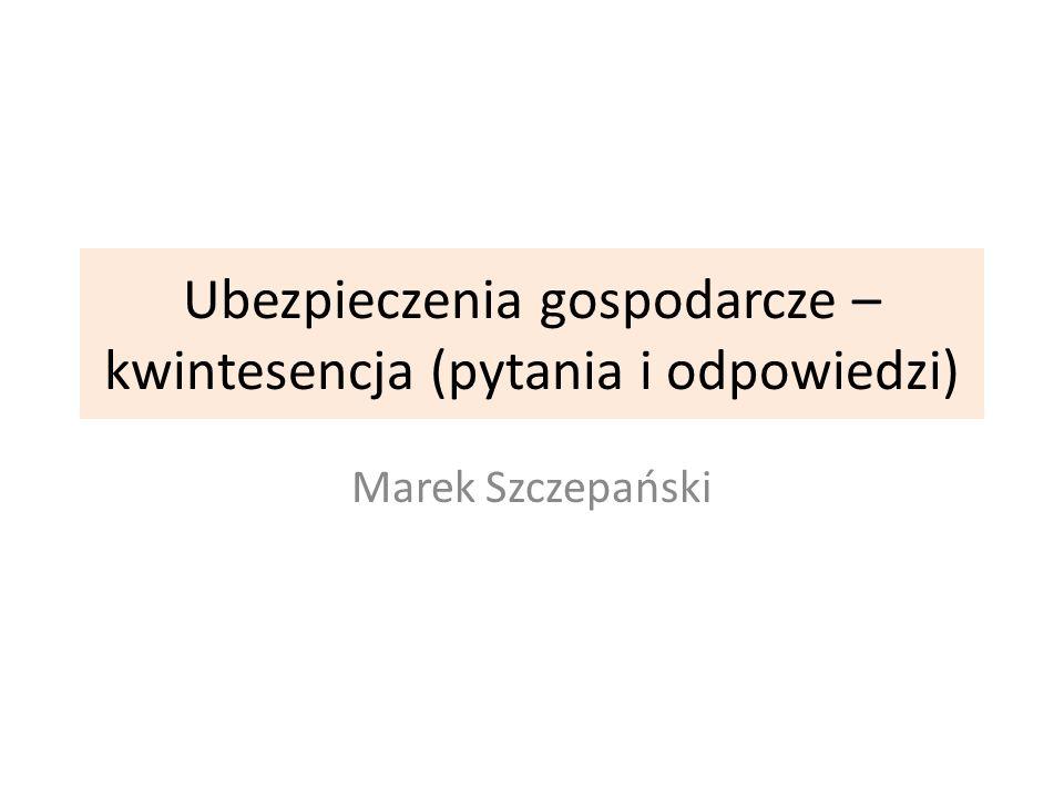 Ubezpieczenia gospodarcze – kwintesencja (pytania i odpowiedzi) Marek Szczepański