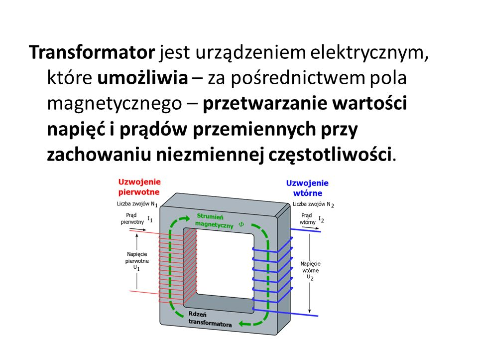 Transformator jest urządzeniem elektrycznym, które umożliwia – za pośrednictwem pola magnetycznego – przetwarzanie wartości napięć i prądów przemienny