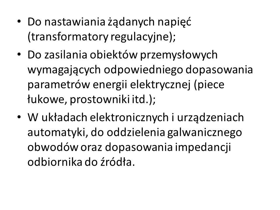 Do nastawiania żądanych napięć (transformatory regulacyjne); Do zasilania obiektów przemysłowych wymagających odpowiedniego dopasowania parametrów ene