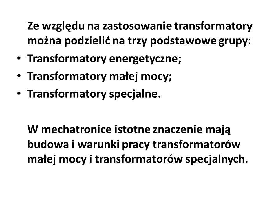 Ze względu na zastosowanie transformatory można podzielić na trzy podstawowe grupy: Transformatory energetyczne; Transformatory małej mocy; Transforma