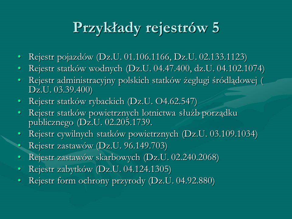 Przykłady rejestrów 5 Rejestr pojazdów (Dz.U. 01.106.1166, Dz.U. 02.133.1123)Rejestr pojazdów (Dz.U. 01.106.1166, Dz.U. 02.133.1123) Rejestr statków w