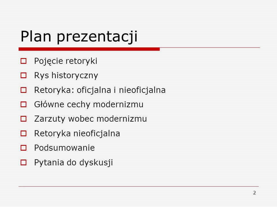 2 Plan prezentacji  Pojęcie retoryki  Rys historyczny  Retoryka: oficjalna i nieoficjalna  Główne cechy modernizmu  Zarzuty wobec modernizmu  Retoryka nieoficjalna  Podsumowanie  Pytania do dyskusji