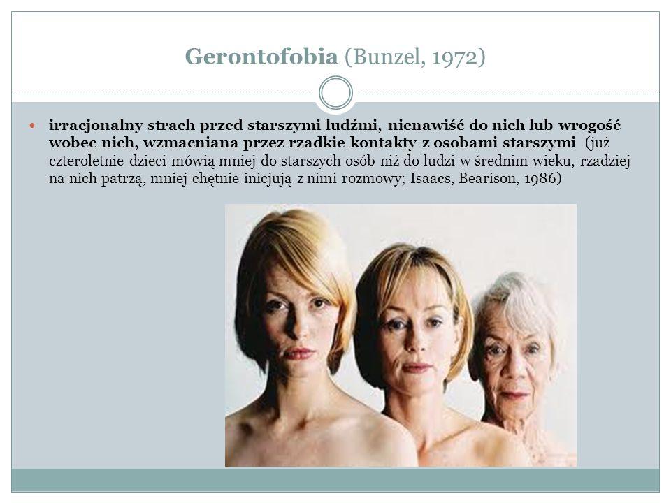 Gerontofobia (Bunzel, 1972) irracjonalny strach przed starszymi ludźmi, nienawiść do nich lub wrogość wobec nich, wzmacniana przez rzadkie kontakty z