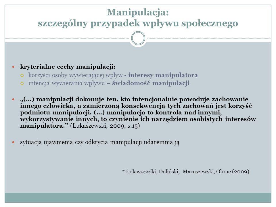 Manipulacja: szczególny przypadek wpływu społecznego kryterialne cechy manipulacji:  korzyści osoby wywierającej wpływ - interesy manipulatora  inte