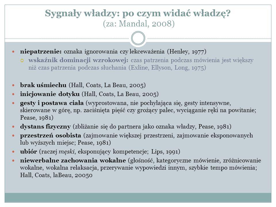 Sygnały władzy: po czym widać władzę? (za: Mandal, 2008) niepatrzenie: oznaka ignorowania czy lekceważenia (Henley, 1977)  wskaźnik dominacji wzrokow