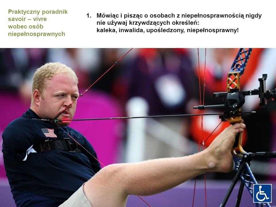 1.Mówiąc i pisząc o osobach z niepełnosprawnością nigdy nie używaj krzywdzących określeń: kaleka, inwalida, upośledzony, niepełnosprawny! Praktyczny p