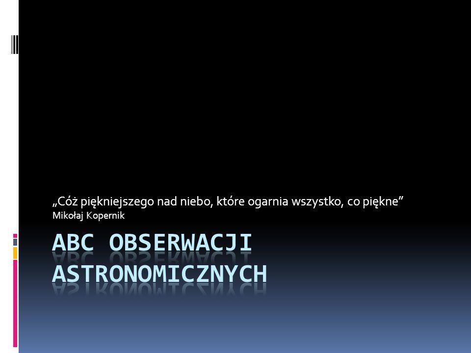 """""""Cóż piękniejszego nad niebo, które ogarnia wszystko, co piękne Mikołaj Kopernik"""