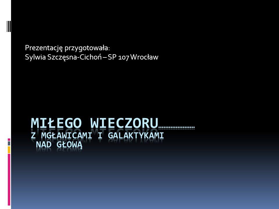 Prezentację przygotowała: Sylwia Szczęsna-Cichoń – SP 107 Wrocław