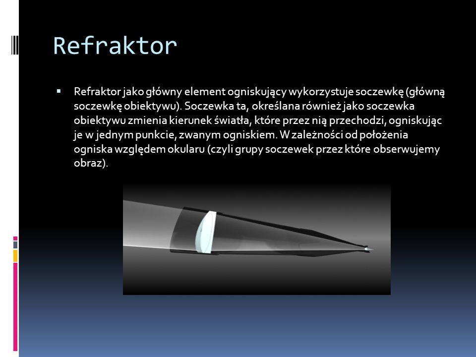 Refraktor  Refraktor jako główny element ogniskujący wykorzystuje soczewkę (główną soczewkę obiektywu).