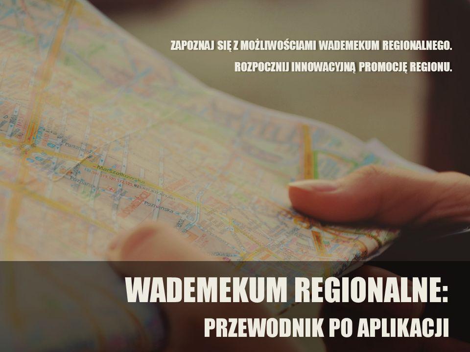 PRZEWODNIK PO APLIKACJI WADEMEKUM REGIONALNE: ZAPOZNAJ SIĘ Z MOŻLIWOŚCIAMI WADEMEKUM REGIONALNEGO.