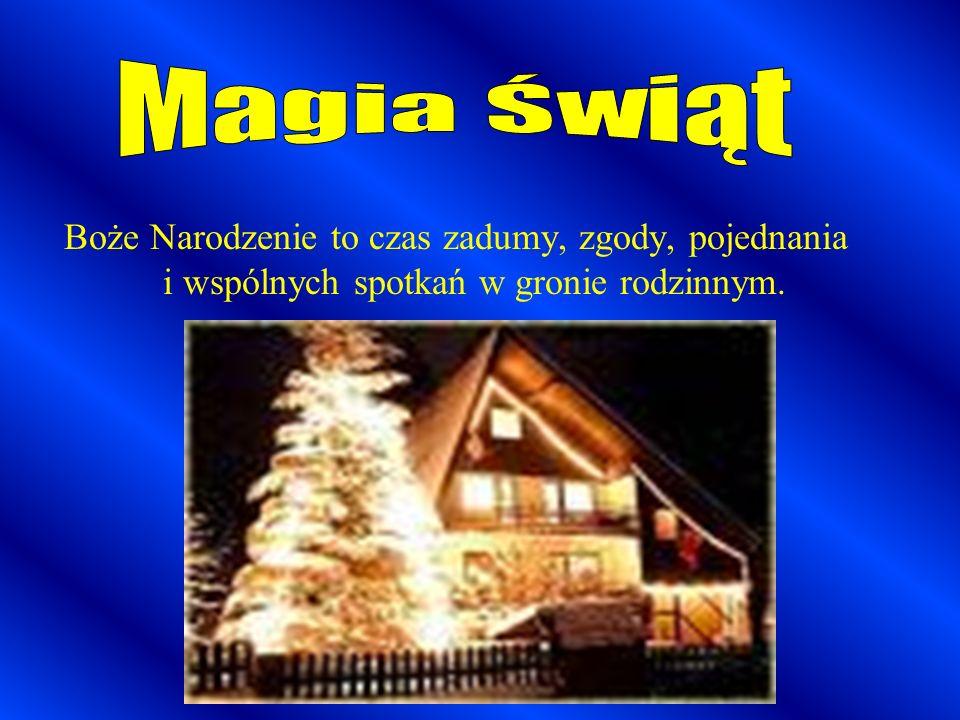 Boże Narodzenie to czas zadumy, zgody, pojednania i wspólnych spotkań w gronie rodzinnym.