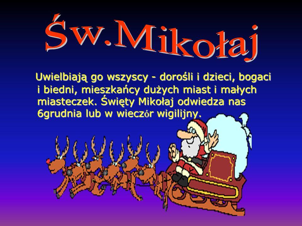 Uwielbiają go wszyscy - dorośli i dzieci, bogaci i biedni, mieszkańcy dużych miast i małych miasteczek. Święty Mikołaj odwiedza nas 6grudnia lub w wie