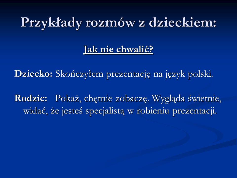 Przykłady rozmów z dzieckiem: Jak nie chwalić. Dziecko: Skończyłem prezentację na język polski.