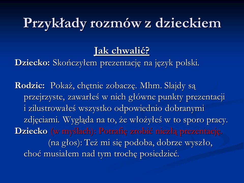 Przykłady rozmów z dzieckiem Jak chwalić. Dziecko: Skończyłem prezentację na język polski.