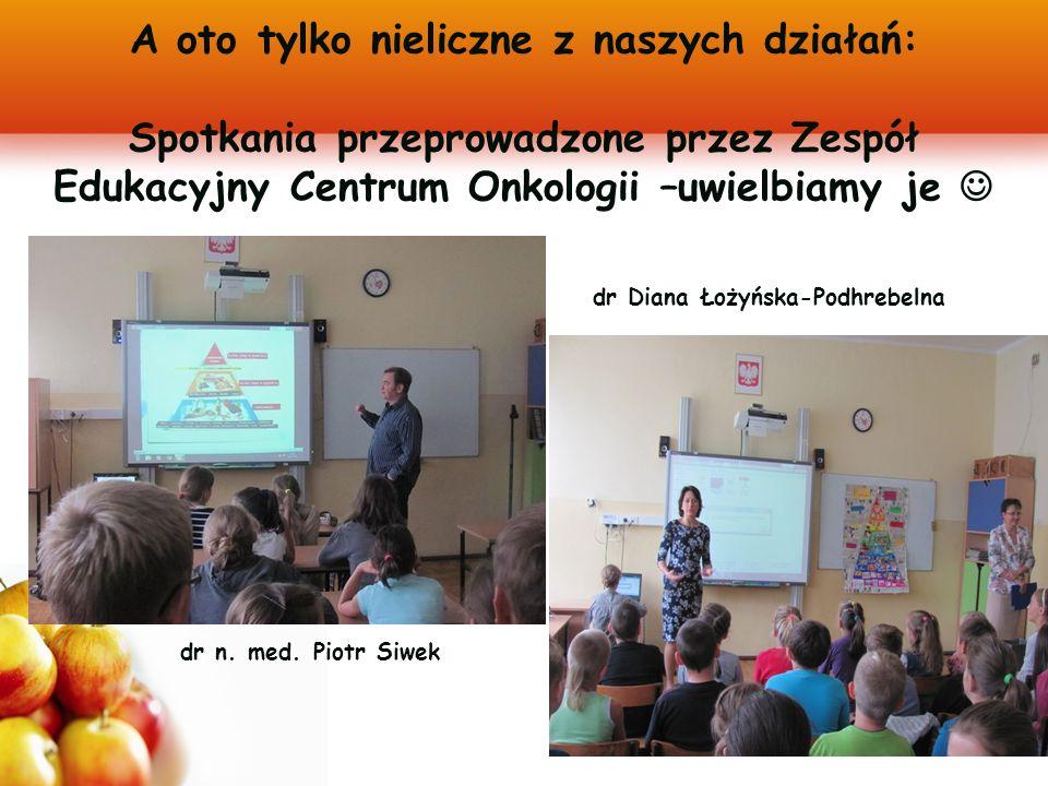A oto tylko nieliczne z naszych działań: Spotkania przeprowadzone przez Zespół Edukacyjny Centrum Onkologii –uwielbiamy je dr n.