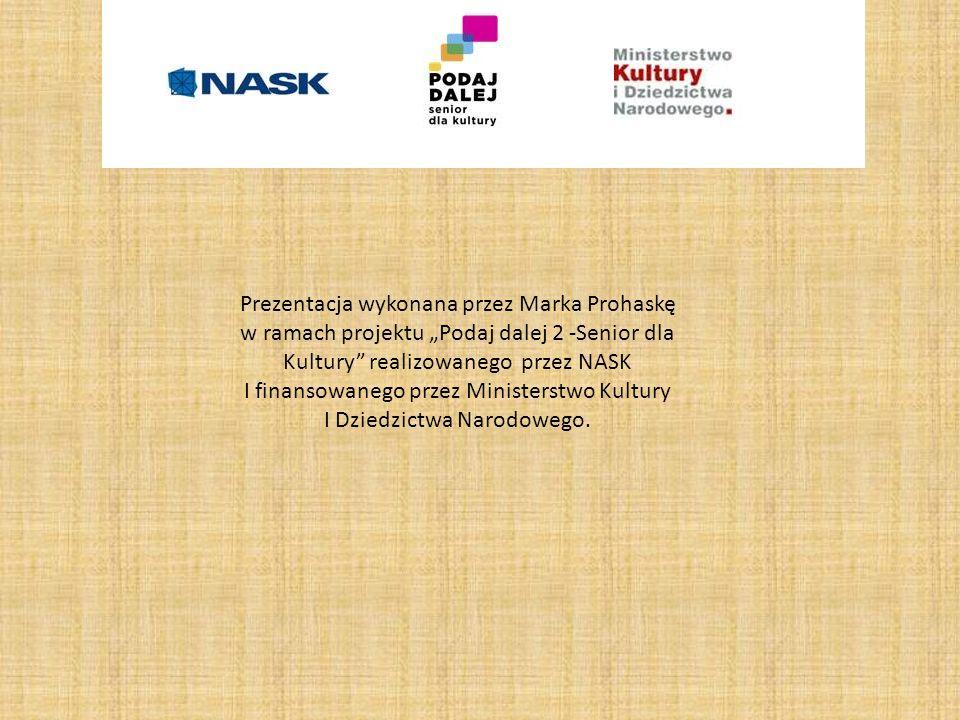 """Prezentacja wykonana przez Marka Prohaskę w ramach projektu """"Podaj dalej 2 -Senior dla Kultury realizowanego przez NASK I finansowanego przez Ministerstwo Kultury I Dziedzictwa Narodowego."""