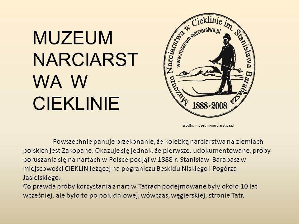 MUZEUM NARCIARST WA W CIEKLINIE Powszechnie panuje przekonanie, że kolebką narciarstwa na ziemiach polskich jest Zakopane.