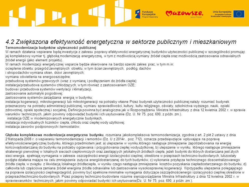 4.2 Zwiększona efektywność energetyczna w sektorze publicznym i mieszkaniowym Termomodernizacja budynków użyteczności publicznej W ramach działania wspierane będą inwestycje z zakresu poprawy efektywności energetycznej budynków użyteczności publicznej w szczególności promując jej kompleksowy wymiar tj.