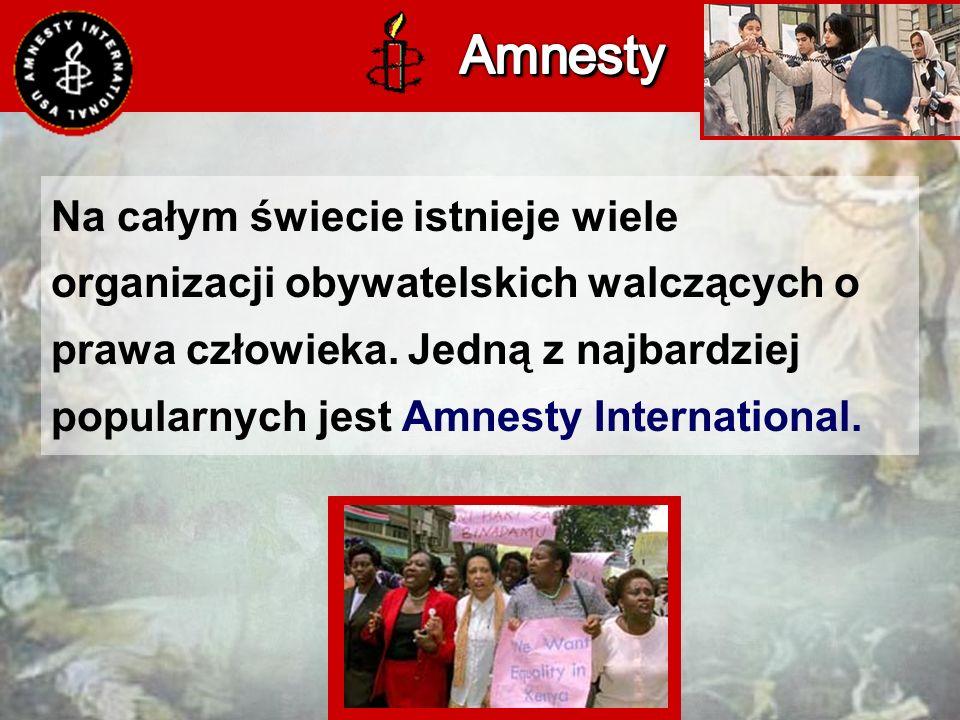 Na całym świecie istnieje wiele organizacji obywatelskich walczących o prawa człowieka.