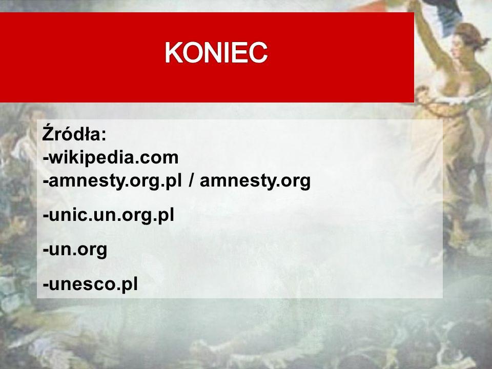 Źródła: -wikipedia.com -amnesty.org.pl / amnesty.org -unic.un.org.pl -un.org -unesco.pl