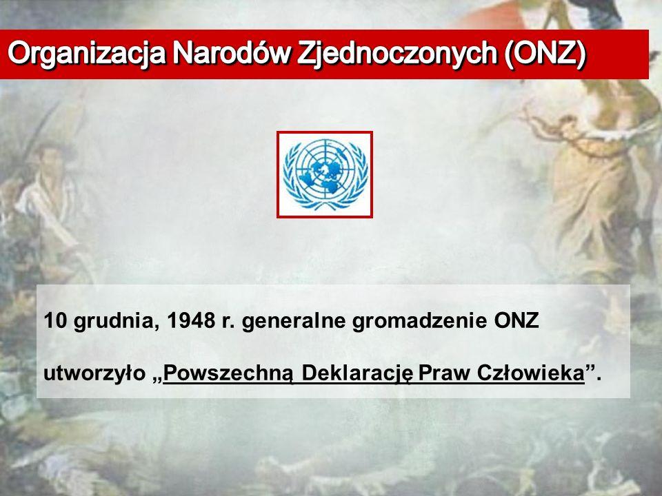 """10 grudnia, 1948 r. generalne gromadzenie ONZ utworzyło """"Powszechną Deklarację Praw Człowieka ."""