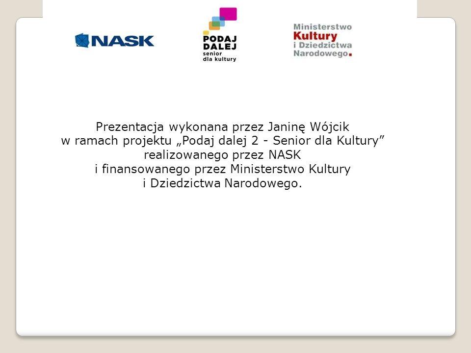 """Prezentacja wykonana przez Janinę Wójcik w ramach projektu """"Podaj dalej 2 - Senior dla Kultury"""" realizowanego przez NASK i finansowanego przez Ministe"""