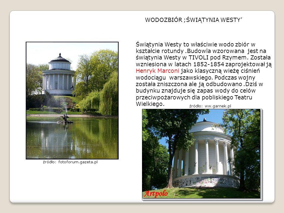 WODOZBIÓR ;ŚWIĄTYNIA WESTY' Świątynia Westy to właściwie wodo zbiór w kształcie rotundy.Budowla wzorowana jest na świątynia Westy w TIVOLI pod Rzymem.