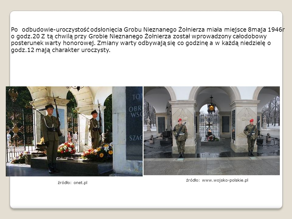 Po odbudowie-uroczystość odsłonięcia Grobu Nieznanego Żołnierza miała miejsce 8maja 1946r o godz.20 Z tą chwilą przy Grobie Nieznanego Żołnierza zosta