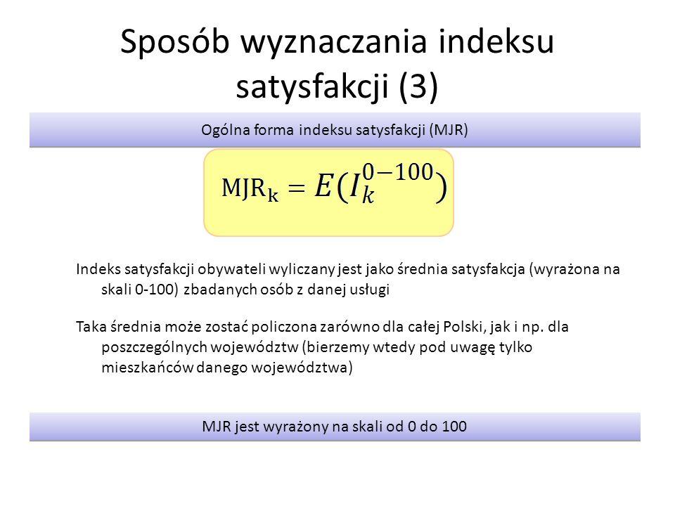 Sposób wyznaczania indeksu satysfakcji (3) Ogólna forma indeksu satysfakcji (MJR) MJR jest wyrażony na skali od 0 do 100 Indeks satysfakcji obywateli wyliczany jest jako średnia satysfakcja (wyrażona na skali 0-100) zbadanych osób z danej usługi Taka średnia może zostać policzona zarówno dla całej Polski, jak i np.