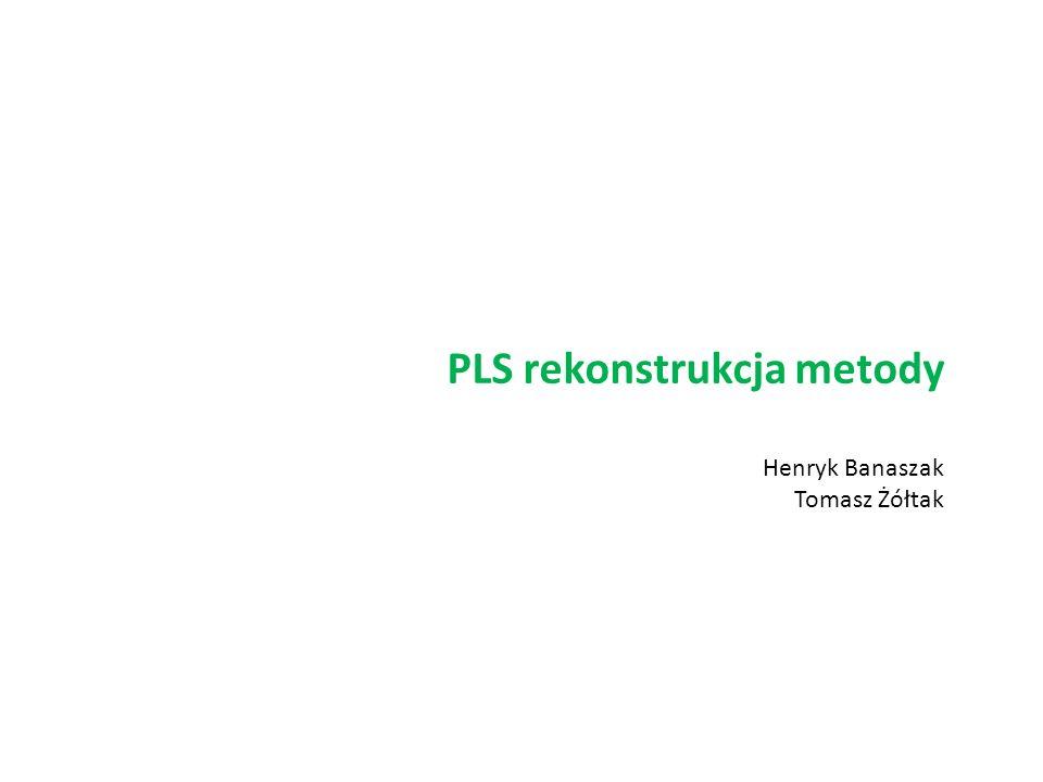 PLS rekonstrukcja metody Henryk Banaszak Tomasz Żółtak