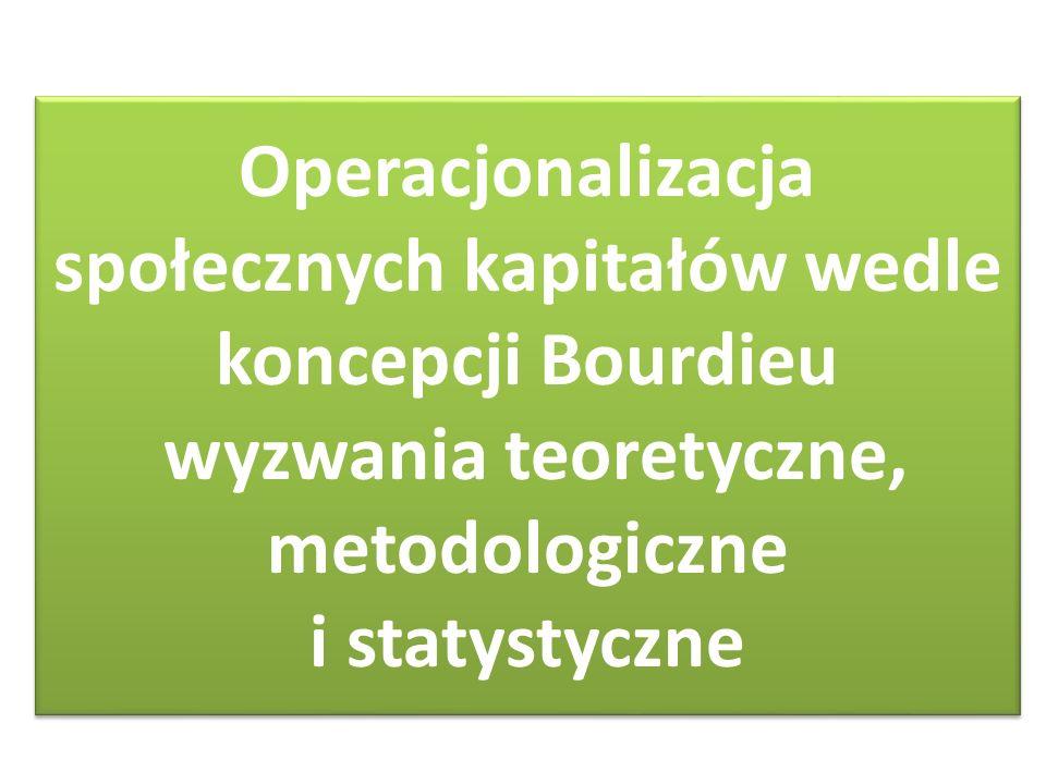 Operacjonalizacja społecznych kapitałów wedle koncepcji Bourdieu wyzwania teoretyczne, metodologiczne i statystyczne