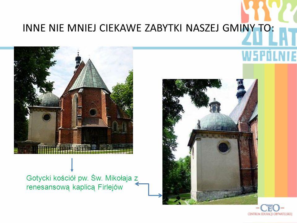 INNE NIE MNIEJ CIEKAWE ZABYTKI NASZEJ GMINY TO: Gotycki kościół pw.