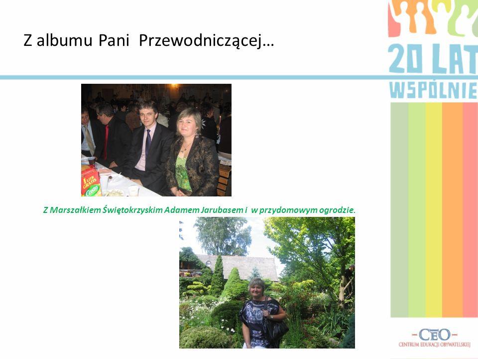 Z albumu Pani Przewodniczącej… Z Marszałkiem Świętokrzyskim Adamem Jarubasem i w przydomowym ogrodzie.