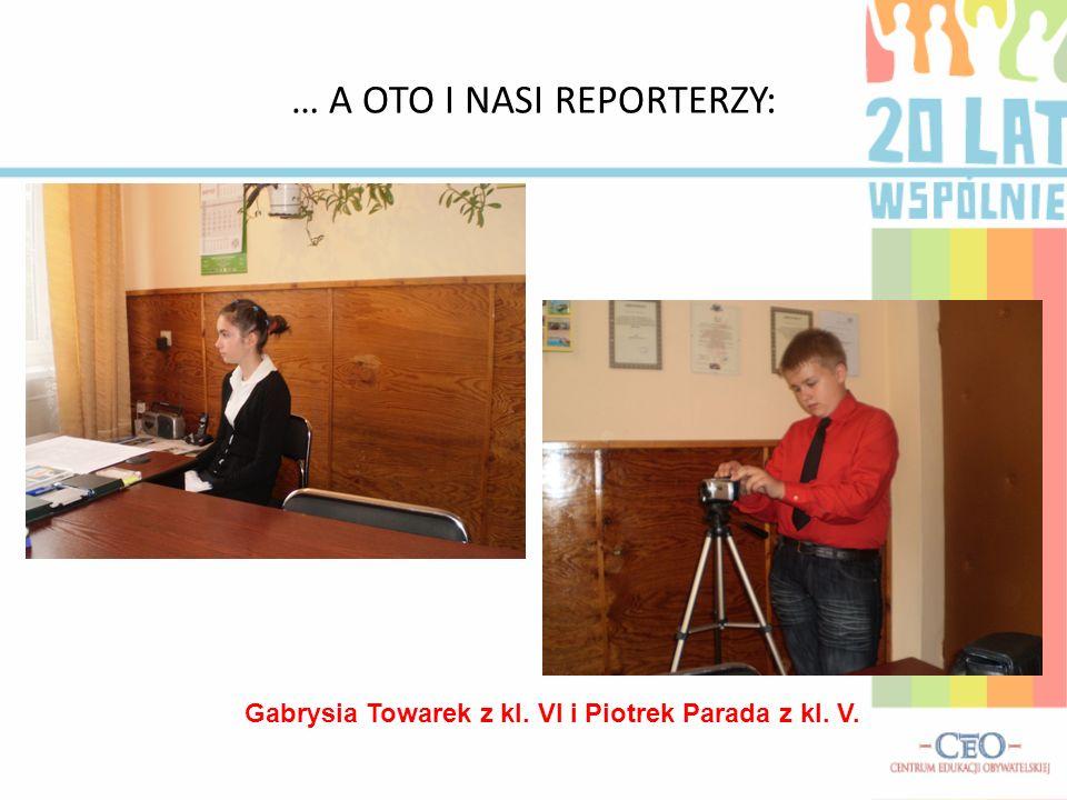 … A OTO I NASI REPORTERZY: Gabrysia Towarek z kl. VI i Piotrek Parada z kl. V.