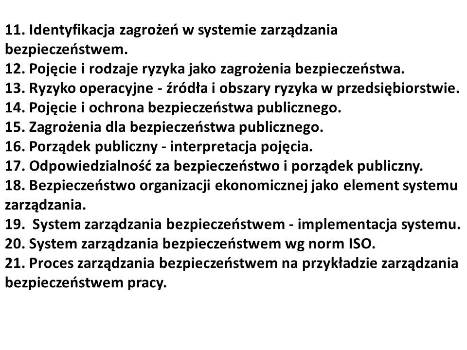 11. Identyfikacja zagrożeń w systemie zarządzania bezpieczeństwem. 12. Pojęcie i rodzaje ryzyka jako zagrożenia bezpieczeństwa. 13. Ryzyko operacyjne