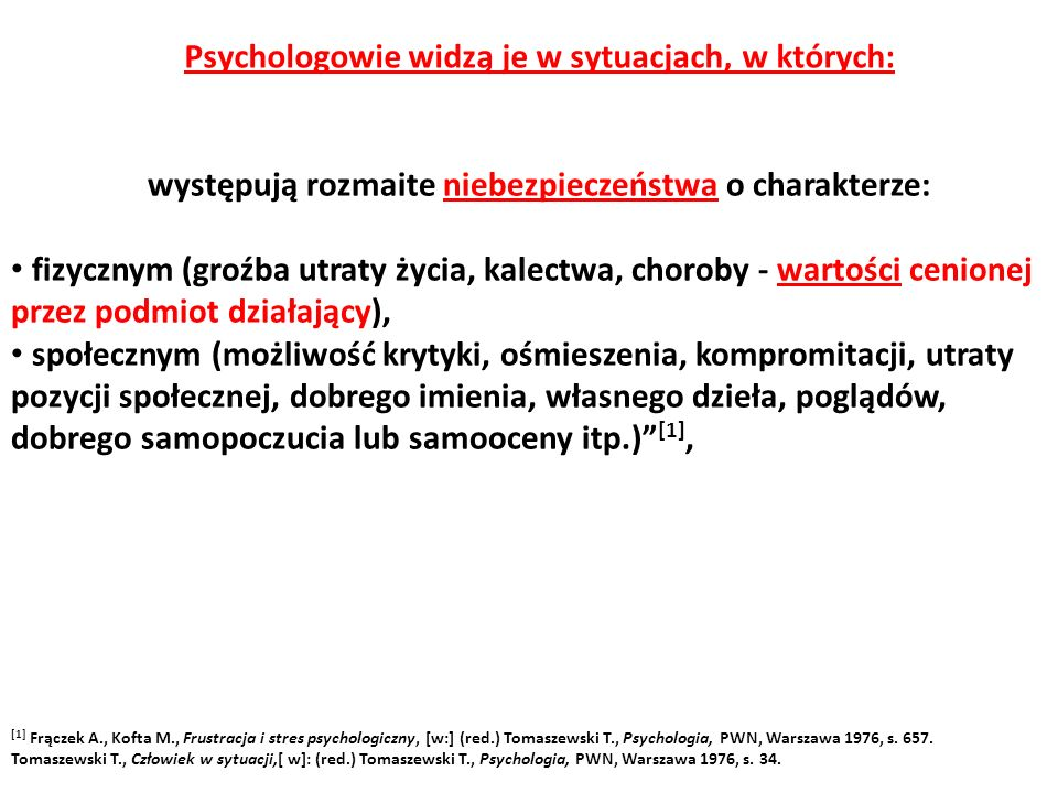 [1] Frączek A., Kofta M., Frustracja i stres psychologiczny, [w:] (red.) Tomaszewski T., Psychologia, PWN, Warszawa 1976, s. 657. Tomaszewski T., Czło
