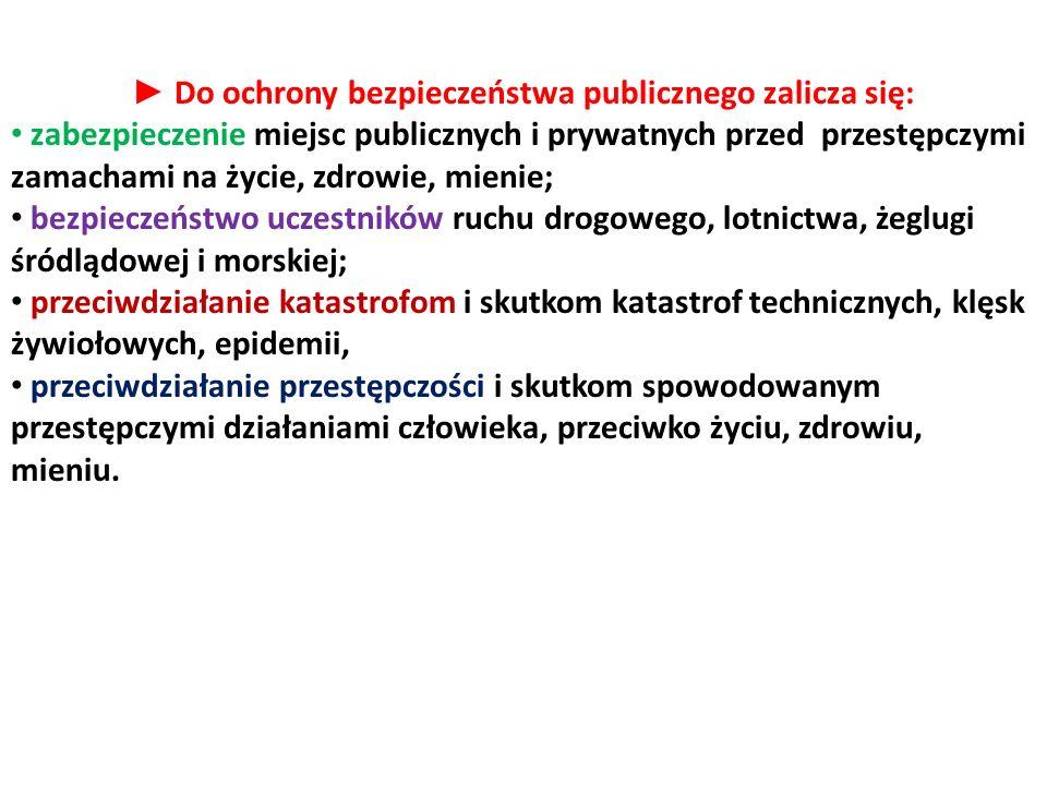 ► Do ochrony bezpieczeństwa publicznego zalicza się: zabezpieczenie miejsc publicznych i prywatnych przed przestępczymi zamachami na życie, zdrowie, m