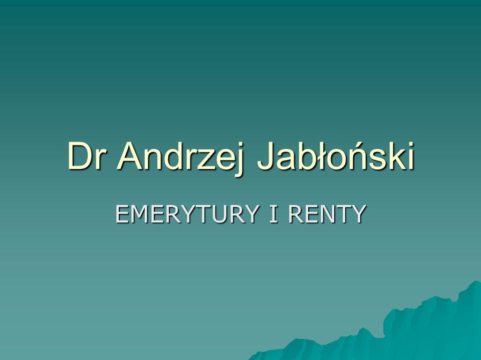 Dr Andrzej Jabłoński EMERYTURY I RENTY