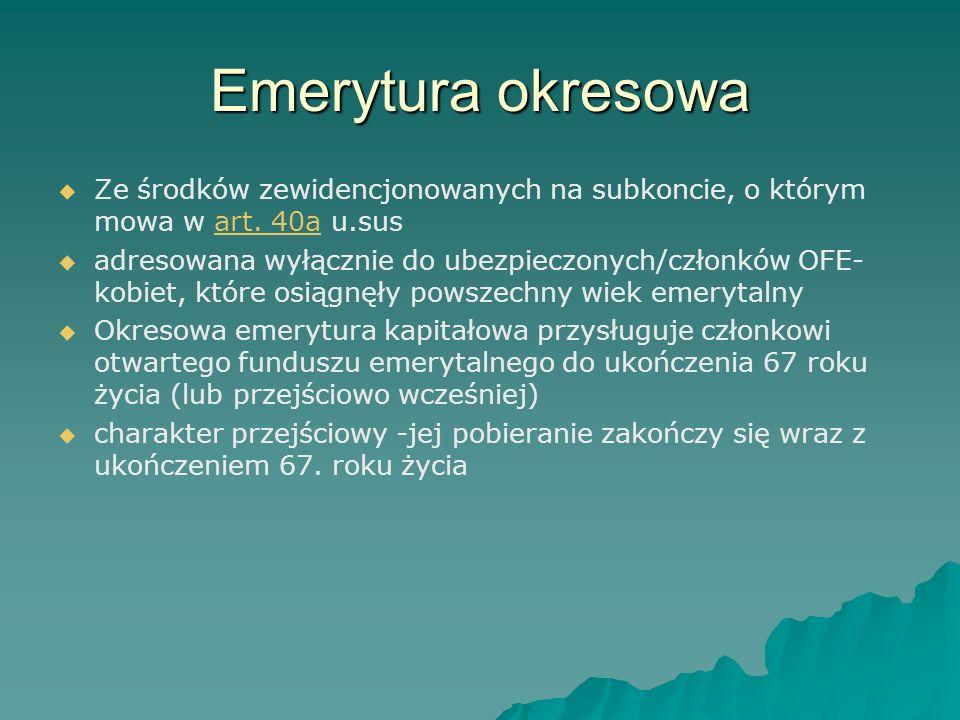Emerytura okresowa   Ze środków zewidencjonowanych na subkoncie, o którym mowa w art. 40a u.susart. 40a   adresowana wyłącznie do ubezpieczonych/c