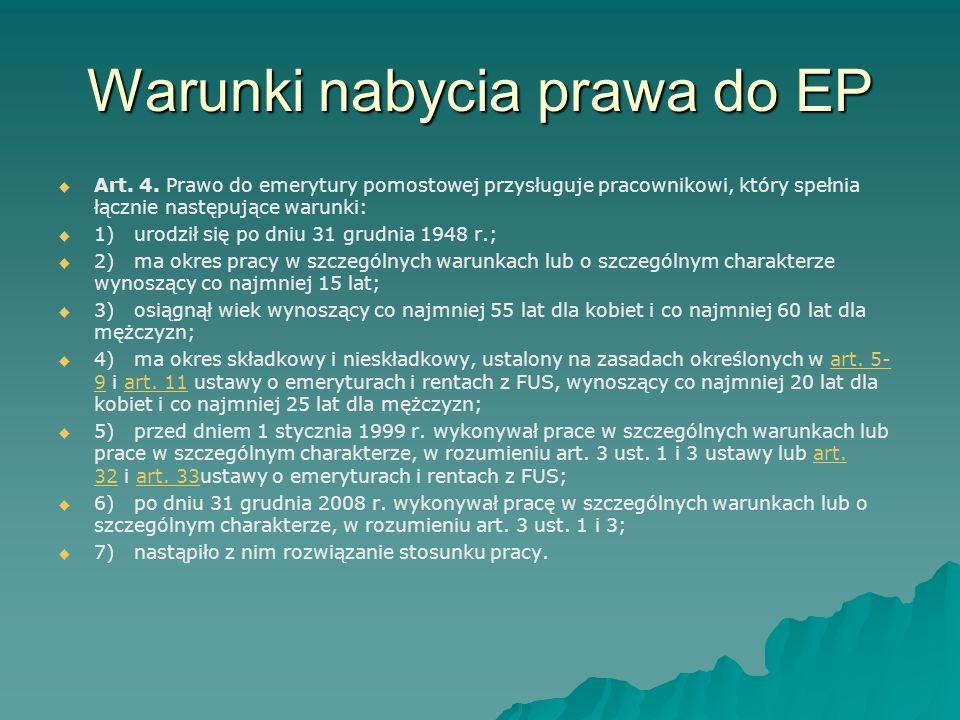 Warunki nabycia prawa do EP   Art. 4. Prawo do emerytury pomostowej przysługuje pracownikowi, który spełnia łącznie następujące warunki:   1) urod