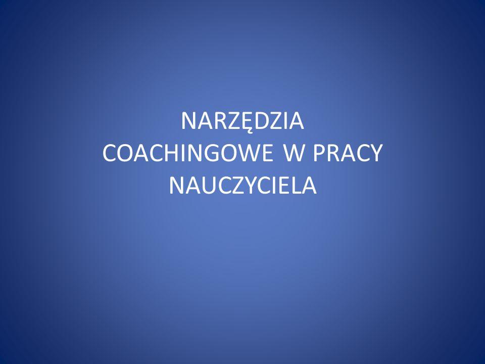 NARZĘDZIA COACHINGOWE W PRACY NAUCZYCIELA