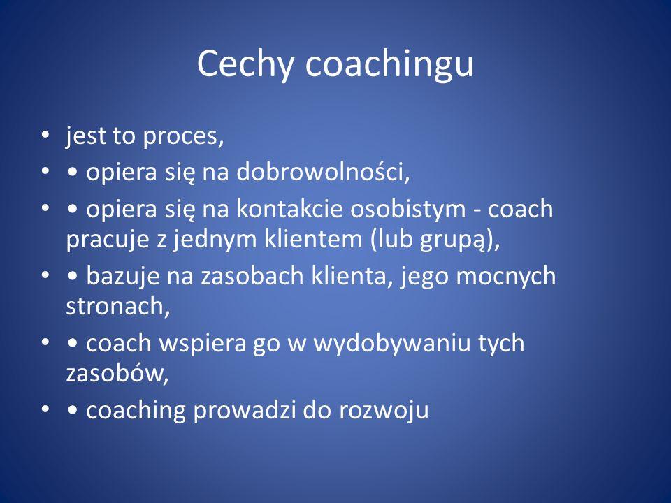 Cechy coachingu jest to proces, opiera się na dobrowolności, opiera się na kontakcie osobistym - coach pracuje z jednym klientem (lub grupą), bazuje n