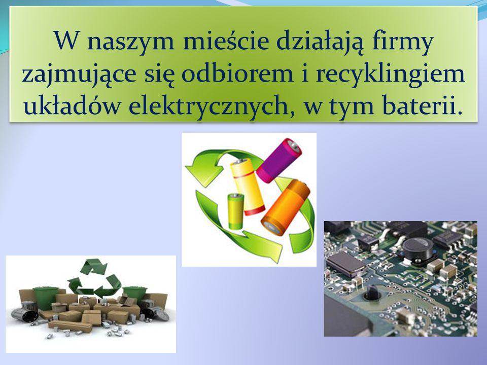 W naszym mieście działają firmy zajmujące się odbiorem i recyklingiem układów elektrycznych, w tym baterii.