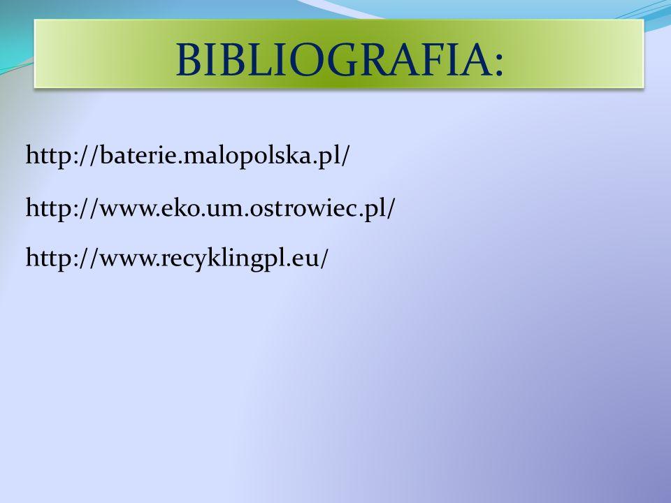 http://baterie.malopolska.pl/ http://www.eko.um.ostrowiec.pl/ BIBLIOGRAFIA: http://www.recyklingpl.eu /