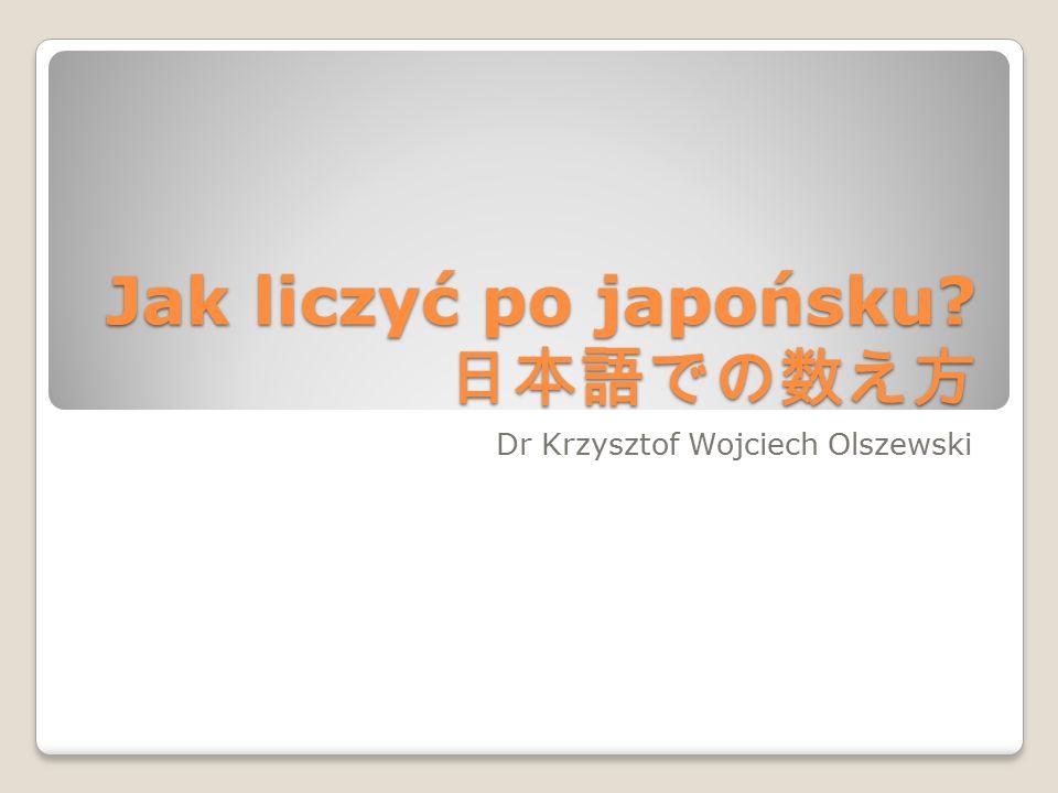 Jak liczyć po japońsku 日本語での数え方 Dr Krzysztof Wojciech Olszewski