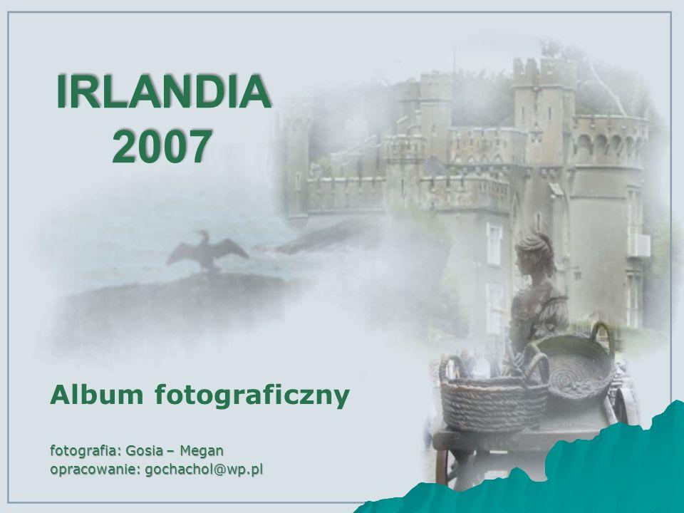 IRLANDIA 2007 fotografia: Gosia – Megan opracowanie: gochachol@wp.pl Album fotograficzny