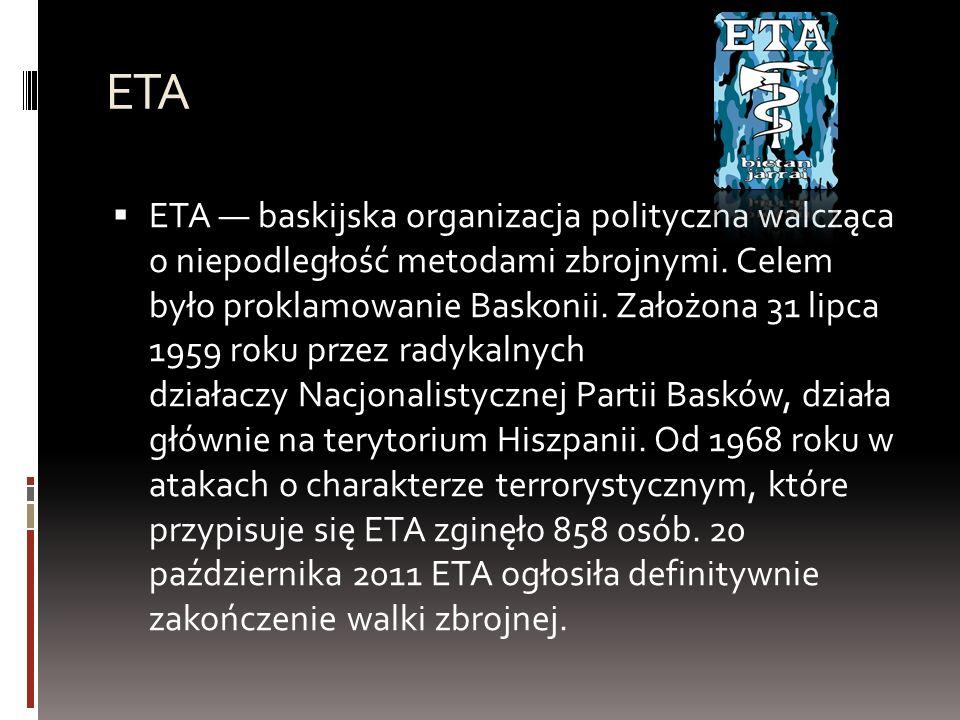 ETA  ETA — baskijska organizacja polityczna walcząca o niepodległość metodami zbrojnymi.