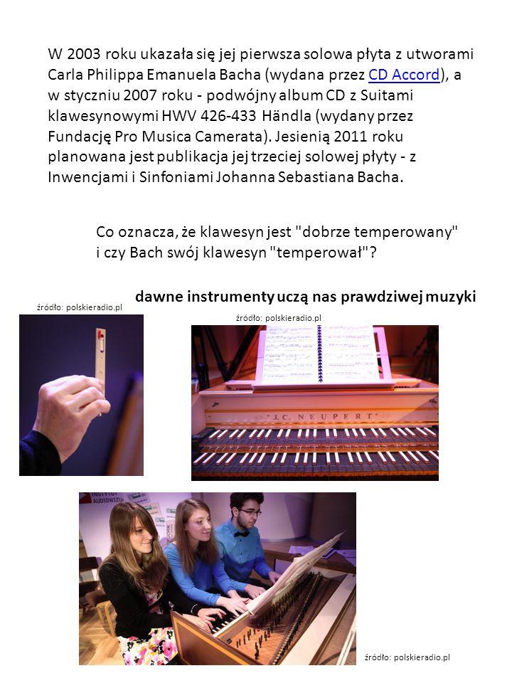 W 2003 roku ukazała się jej pierwsza solowa płyta z utworami Carla Philippa Emanuela Bacha (wydana przez CD Accord), a w styczniu 2007 roku - podwójny album CD z Suitami klawesynowymi HWV 426-433 Händla (wydany przez Fundację Pro Musica Camerata).