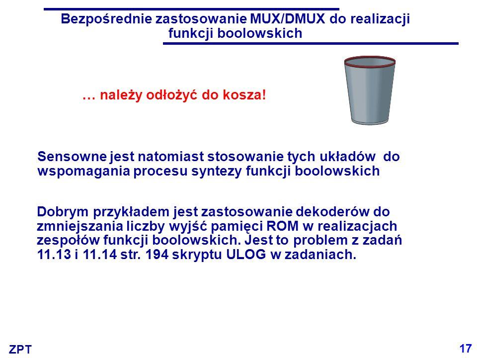 ZPT 17 Bezpośrednie zastosowanie MUX/DMUX do realizacji funkcji boolowskich … należy odłożyć do kosza! Sensowne jest natomiast stosowanie tych układów