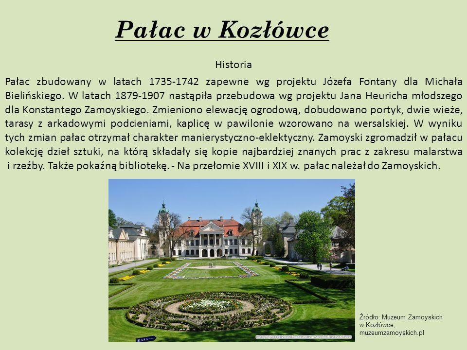 Pałac w Kozłówce Historia Pałac zbudowany w latach 1735-1742 zapewne wg projektu Józefa Fontany dla Michała Bielińskiego. W latach 1879-1907 nastąpiła